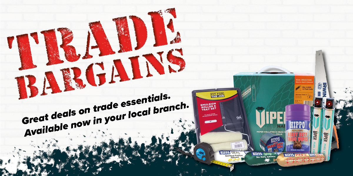 See our Trade Bargains - Exclusively in Branch!