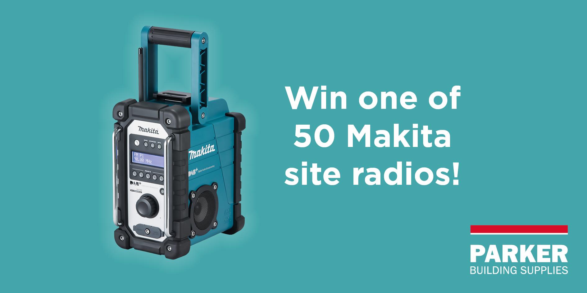 Win one of 50 Makita DAB site radios!